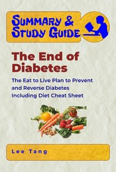 Summary & Study Guide - The End of Diabetes - T...
