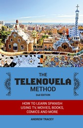 The Telenovela Method, 2nd Edition - How to Learn Spanish Using TV, Movies, Books, Comics, And More