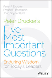 Peter Druckers Five Most Important Questions - Enduring Wisdom for Todays Leaders