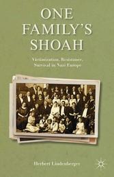 One Familys Shoah - Victimization, Resistance, ...