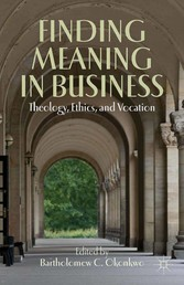 Finding Meaning in Business - Theology, Ethics, and Vocation