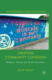 Creating Community Cohesion - Religion, Media a...