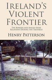 Irelands Violent Frontier - The Border and Angl...