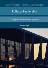 Political Leadership - A Pragmatic Institutiona...