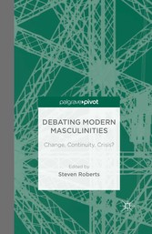 Debating Modern Masculinities - Change, Continuity, Crisis?