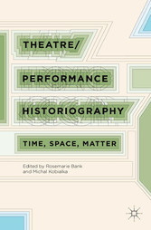 Theatre/Performance Historiography - Time, Spac...