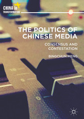 The Politics of Chinese Media - Consensus and C...