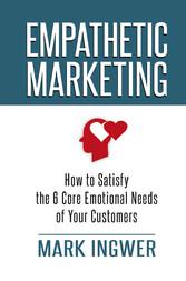 Empathetic Marketing - How to Satisfy the 6 Cor...