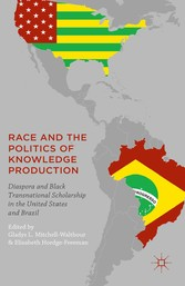 Race and the Politics of Knowledge Production - Diaspora and Black Transnational Scholarship in the United States and Brazil