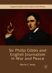 Sir Philip Gibbs and English Journalism in War ...
