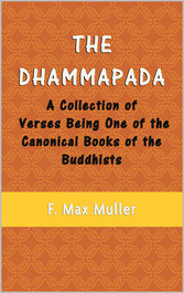 The Dhammapada - A Collection of Verses Being One of the Canonical Books of the Buddhists