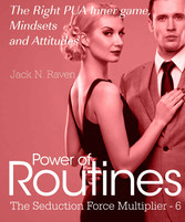 Seduction Force Multiplier 6: Power of Routines - The Right PUA Inner game , Mindsets and Attitudes!