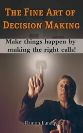 The Fine Art of Decision Making - Make things h...