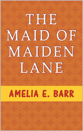 The Maid of Maiden Lane - A Sequel to The Bow o...