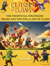 Clash of Clans: The Unofficial Strategies, Tric...