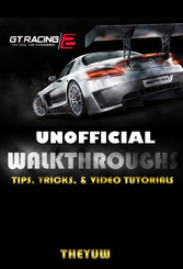 GT Racing 2 Unofficial Walkthroughs, Tips, Tric...