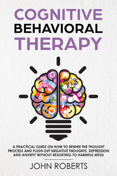 Cognitive Behavioral Therapy - How to Rewire th...