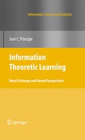 Information Theoretic Learning - Renyi's Entropy and Kernel Perspectives