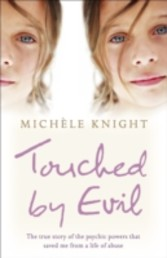 Touched by Evil - The True Story of the Psychic Powers That Saved Me From A Life of Abuse