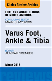Varus Foot, Ankle, and Tibia, An Issue of Foot ...