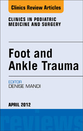 Foot and Ankle Trauma, An Issue of Clinics in P...