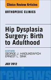 Hip Dysplasia Surgery: Birth to Adulthood, An I...