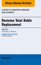 Revision Total Ankle Replacement, An Issue of C...