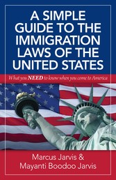 A Simple Guide to the Immigration Laws of the United States - What You Need to Know When You Come to America