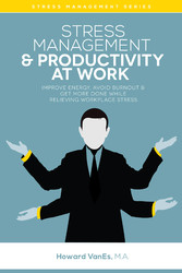 Stress Management & Productivity at Work - Improve Energy, Avoid Burnout & Get More Done While Relieving Work Stress