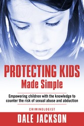 Protecting Kids Made Simple - Empowering Children with the Knowledge to Counter the Risk of Sexual Abuse and Abduction