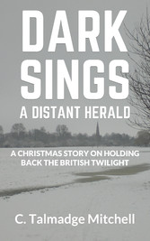 Dark Sings A Distant Herald - A Christmas Story On Holding Back the British Twilight