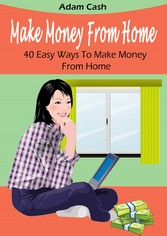 Make Money From Home- 40 Easy Ways to Make Mone...