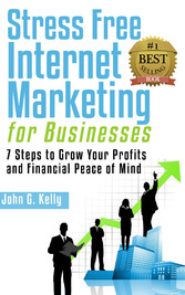Stress Free Internet Marketing for Businesses -...