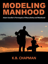 Modeling Manhood: - Adam Sandler's Portrayals of Masculinity and Manhood