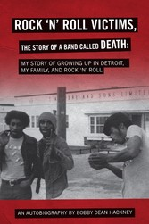 Rock-N-Roll Victims, the Story of a Band Called Death - My Story of Growing up in Detroit, My Family, and Rock-N-Roll