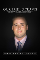 Our Friend Travis - The Travis Alexander Story