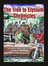 The Trek to Elysium Chronicles - Volume 1: An Zombie Apocalypse Story