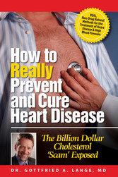 How to Really Prevent and Cure Heart Disease - The Billion Dollar Cholesterol 'Scam' Exposed