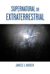 Supernatural or Extraterrestrial