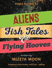 Aliens, Fish Tales & Flying Hooves