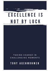 EXCELLENCE IS NOT BY LUCK - Taking Charge in Challenging Moments