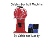 Caleb's Gumball Machine - By Caleb and Daddy