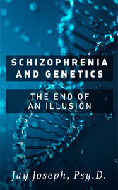 Schizophrenia and Genetics - The End of an Illusion