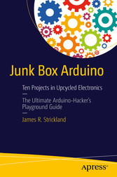 Junk Box Arduino - Ten Projects in Upcycled Ele...
