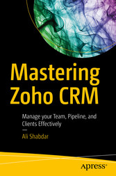 Mastering Zoho CRM - Manage your Team, Pipeline...