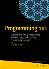 Programming 101 - The How and Why of Programming Revealed Using the Processing Programming Language