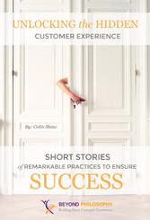 Unlocking the Hidden Customer Experience - Short Stories of Remarkable Practices That Ensure Success