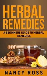 Herbal Remedies - A Beginners Guide To Herbal Remedies