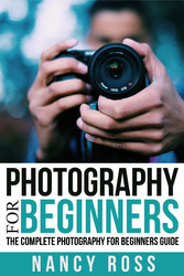 Photography - The Complete Photography For Begi...