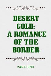 Desert Gold: A Romance of the Border